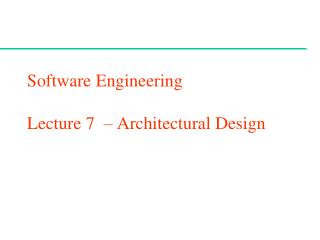 Software Engineering Lecture 7  � Architectural Design
