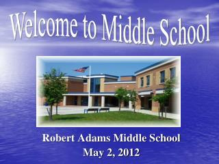 Robert Adams Middle School May 2, 2012