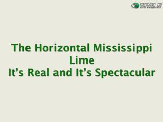 The Horizontal Mississippi Lime  It's Real and It's Spectacular