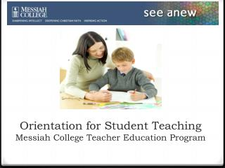 Orientation for Student Teaching Messiah College Teacher Education Program