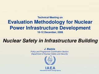 J. Bastos  Policy and Programme Coordination Section   Department of Nuclear Safety and Security