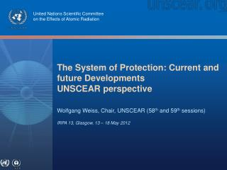 The System of Protection: Current and future Developments UNSCEAR perspective