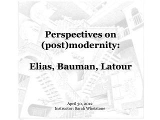 Perspectives on (post)modernity: Elias, Bauman, Latour