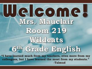 Mrs.  Mauclair Room 219 Wildcats 6 th  Grade English