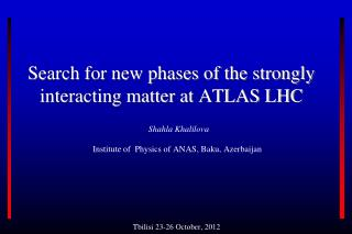 Search for new phases of the strongly interacting matter at ATLAS LHC