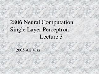 2806 Neural Computation Single Layer Perceptron      Lecture 3