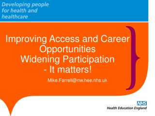 Improving Access and Career Opportunities Widening  Participation  - It matters!