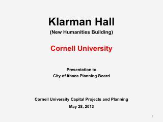 Klarman Hall  (New Humanities Building) Cornell University   Presentation to
