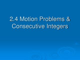 2.4 Motion Problems & Consecutive Integers