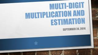 Multi-digit multiplication and estimation