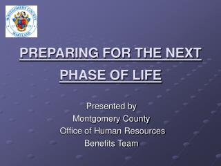 PREPARING FOR THE NEXT  PHASE OF LIFE