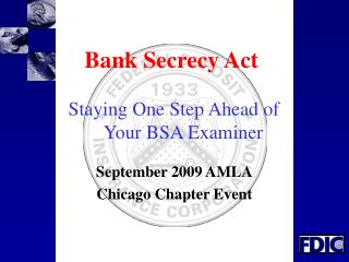 Bank Secrecy Act Staying One Step Ahead of       Your BSA Examiner