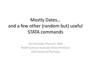 Mostly Dates… and a  f ew  o ther (random but) useful STATA commands