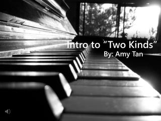 """Intro to """"Two Kinds"""""""
