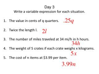 Day 3  Write a variable expression for each situation. The value in cents of q quarters.