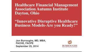 Jon Burroughs, MD, MBA, FACHE, FACPE September 25, 2014