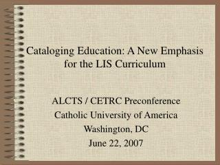 Cataloging Education: A New Emphasis for the LIS Curriculum