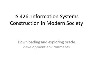 IS 426:  Information Systems Construction in Modern Society
