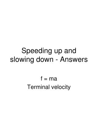 Speeding up and slowing down - Answers