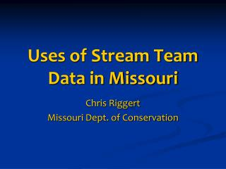 Uses of Stream Team Data in Missouri