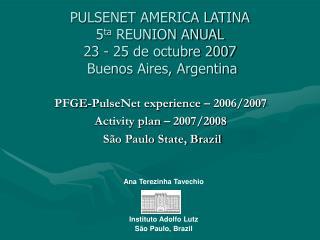 PULSENET AMERICA LATINA 5 ta  REUNION ANUAL 23 - 25 de octubre 2007  Buenos Aires, Argentina