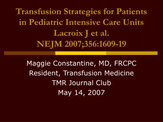 Maggie Constantine, MD, FRCPC Resident, Transfusion Medicine TMR Journal Club May 14, 2007