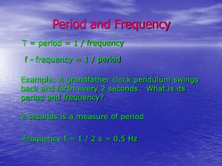 T = period = 1 / frequency