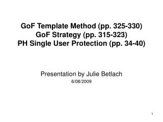 GoF Template Method (pp. 325-330) GoF Strategy (pp. 315-323) PH Single User Protection (pp. 34-40)