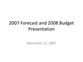 2007 Forecast and 2008 Budget Presentation