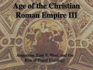 Age of the Christian Roman Empire III