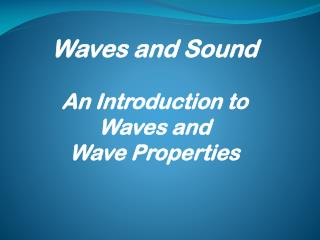 Waves and Sound An Introduction to Waves and Wave Properties