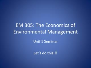 EM 305: The Economics of Environmental Management