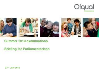 Summer 2010 examinations Briefing for Parliamentarians