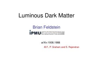 Luminous Dark Matter