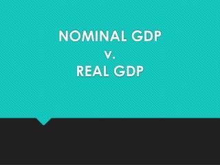 NOMINAL GDP  v.  REAL GDP