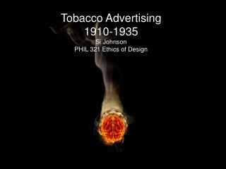 Tobacco Advertising 1910-1935 Si Johnson PHIL 321 Ethics of Design