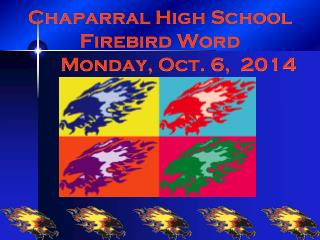 Chaparral High School Firebird Word 	 Monday, Oct. 6,  2014