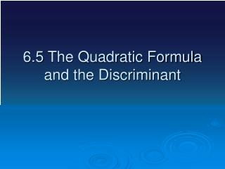 6.5 The Quadratic Formula and the Discriminant