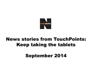 News stories from  TouchPoints : Keep taking the tablets September 2014