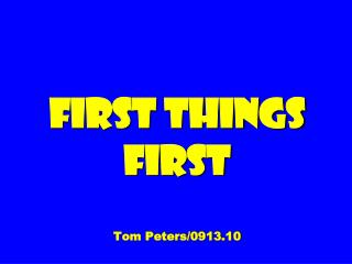 First Things First Tom Peters/0913.10