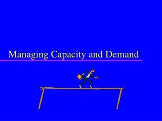 Managing Capacity and Demand
