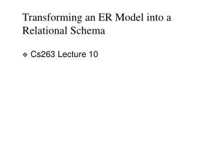 Transforming an ER Model into a Relational Schema