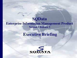 SQData Enterprise Information Management Product Version 1 Release 3  Executive Briefing