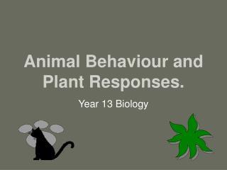 Animal Behaviour and Plant Responses.