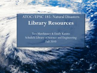 ATOC/EPSC 185: Natural Disasters Library Resources Tara Mawhinney & Emily Kasuto