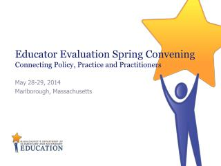 Educator Evaluation Spring Convening Connecting Policy, Practice and Practitioners