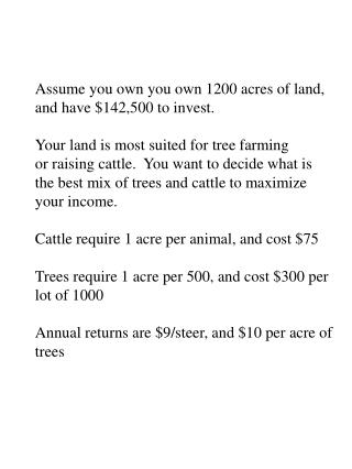 Assume you own you own 1200 acres of land,  and have $142,500 to invest.