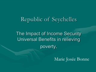Republic of Seychelles The Impact of Income Security Universal Benefits in relieving poverty .