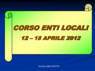 CORSO ENTI LOCALI 12 – 18 APRILE 2012