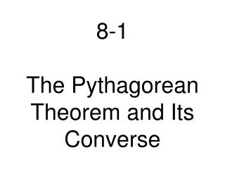 8-1 The Pythagorean  Theorem and Its Converse